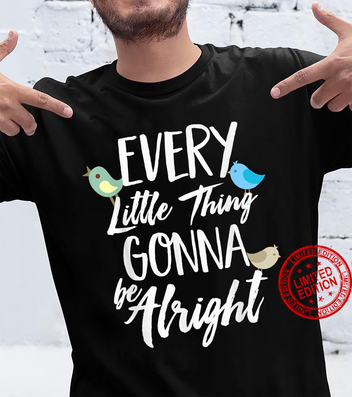 Every Little Thing Gonna Be Alright 3 Lil Birds Shirt