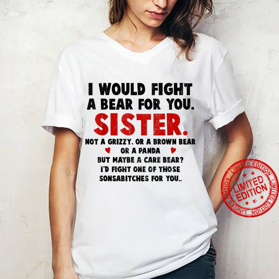 I Would Fight A Bear For You Sister Shirt ladies tee