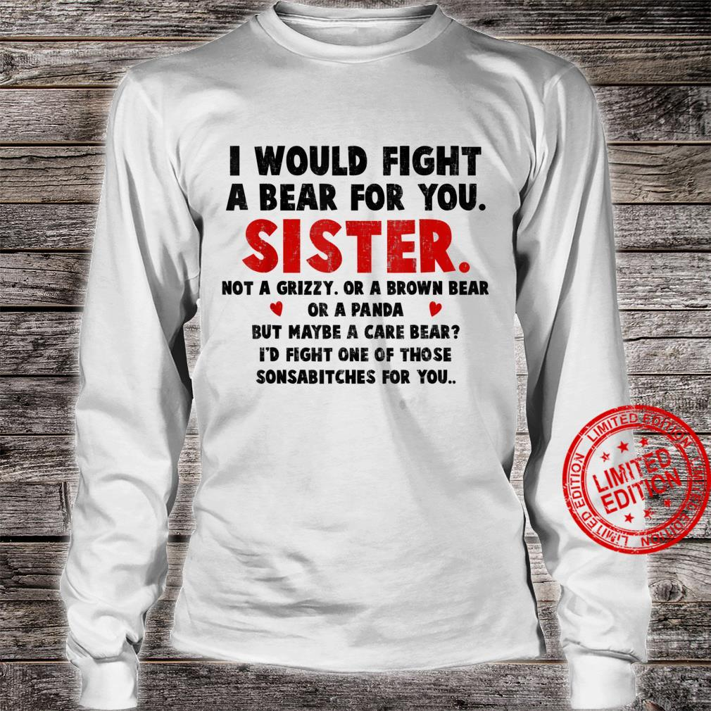 I Would Fight A Bear For You Sister Shirt long sleeved