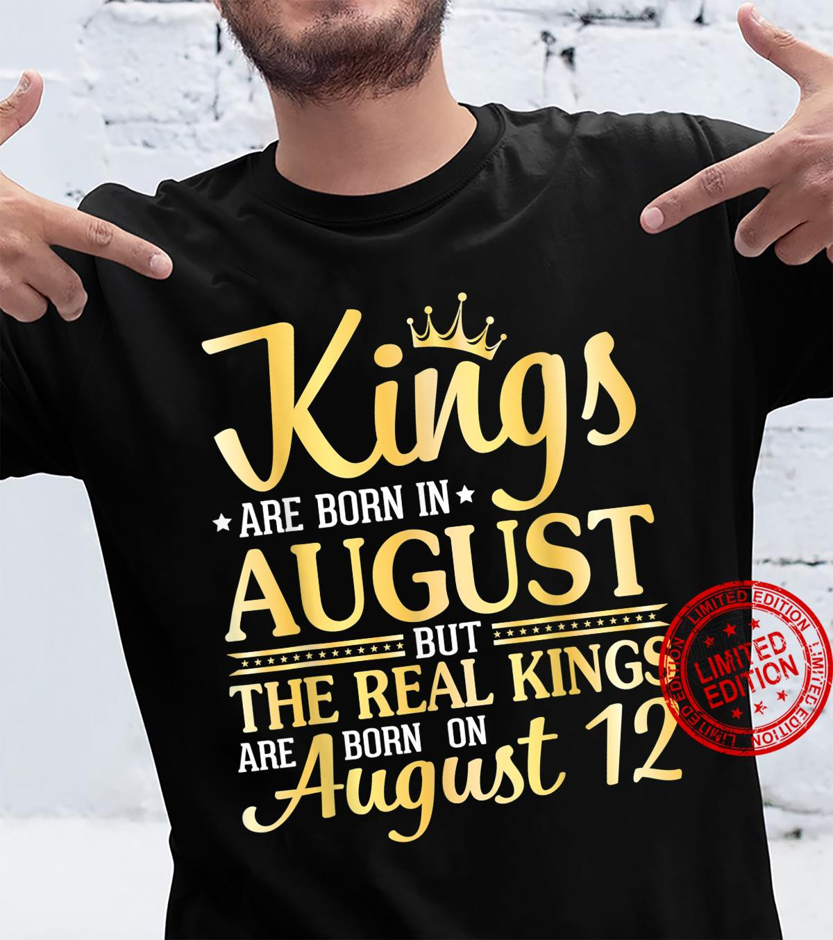 Kings Are Born In Aug The Real Kings Are Born On August 12 Shirt