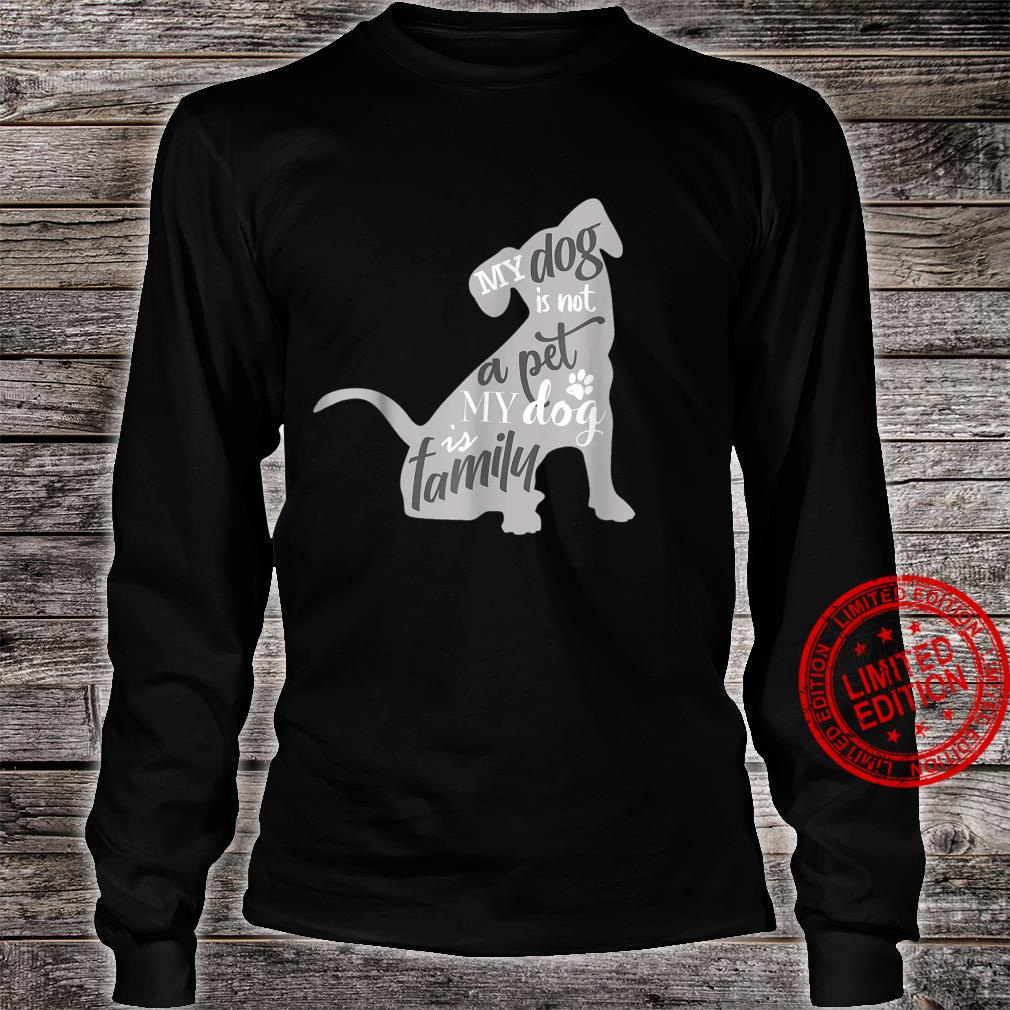 My Dog Is Not A Pet My Dog Is Family For Dog Shirt long sleeved