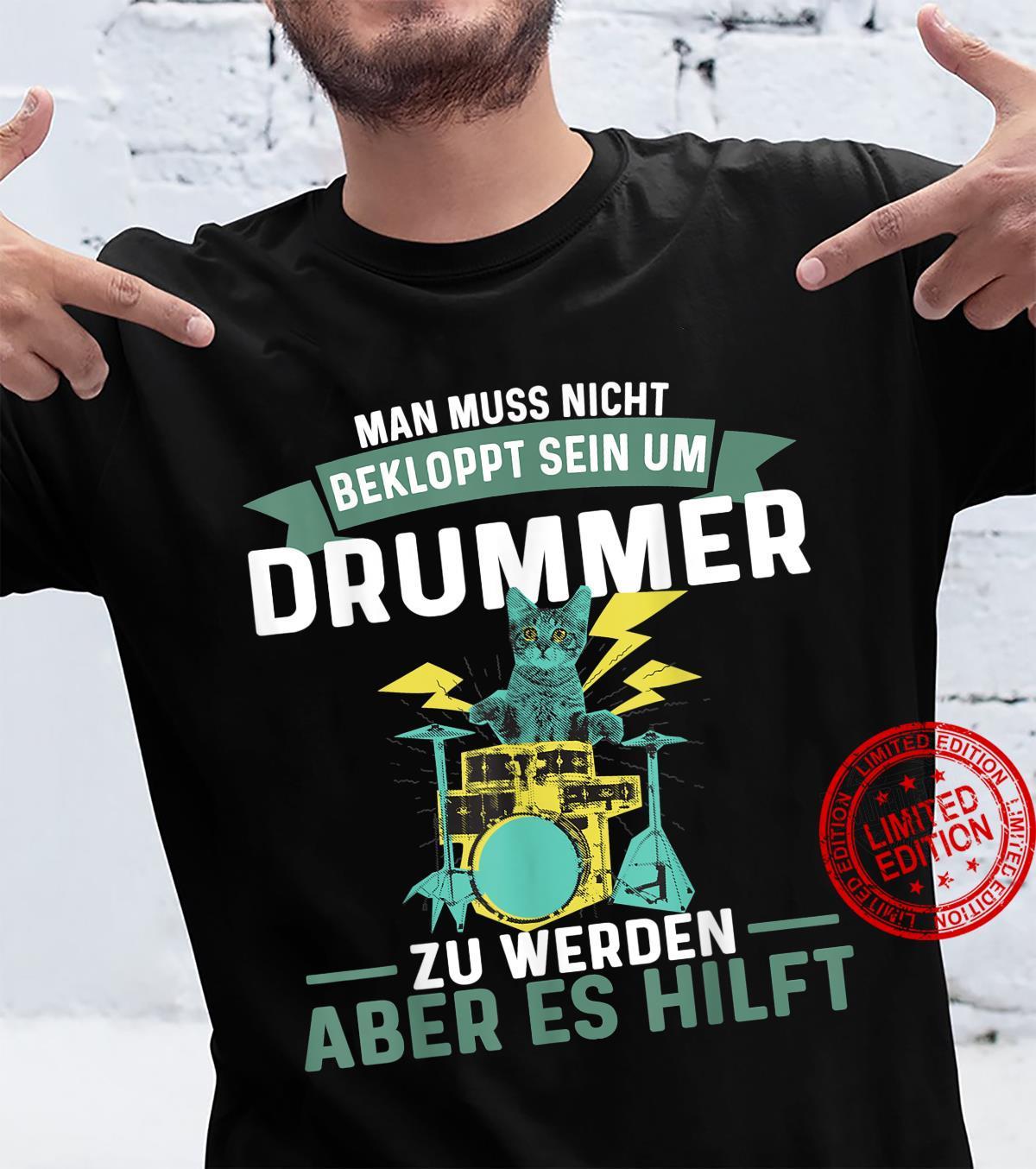 Schlagzeug Drummer muss nicht bekloppt sein Shirt
