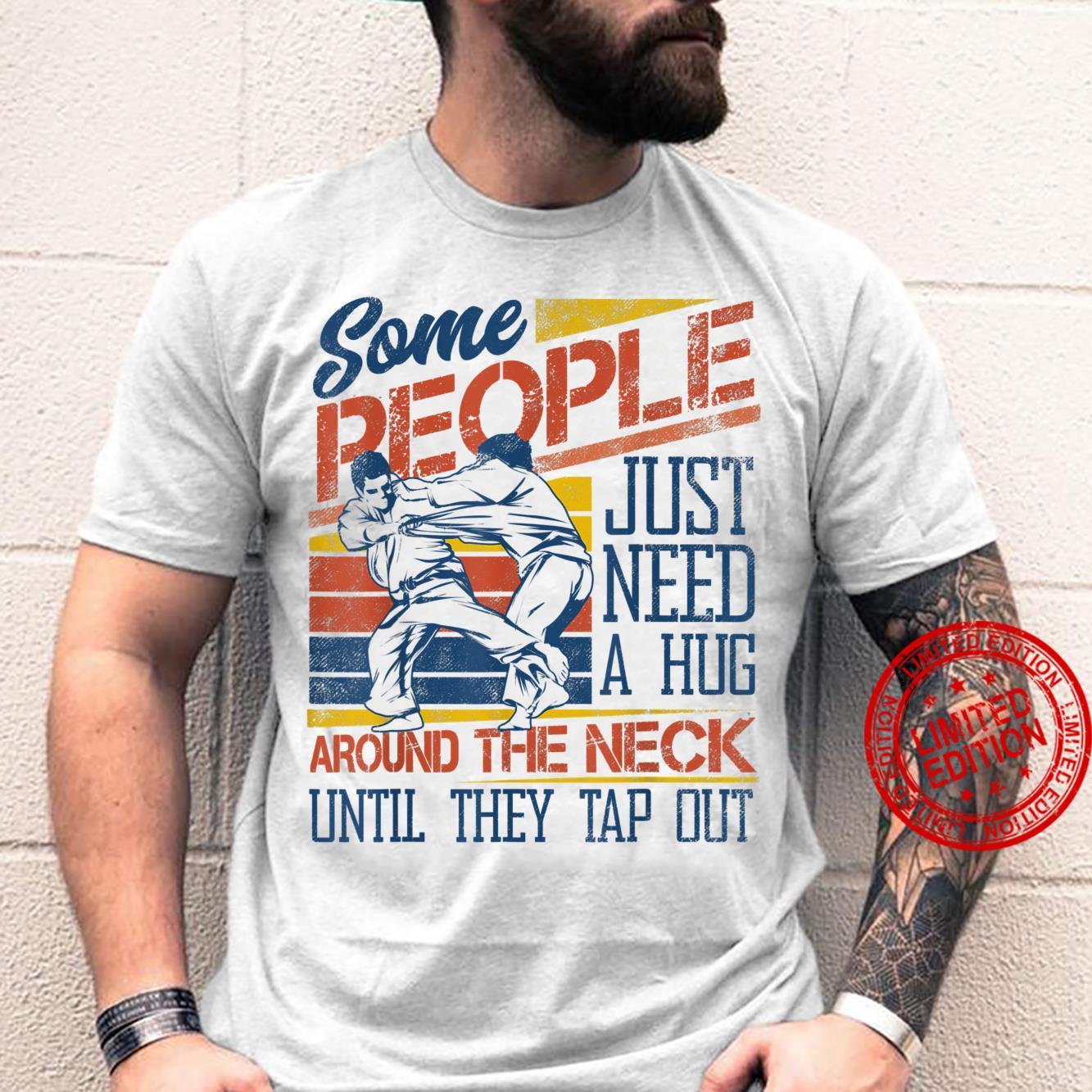 Some People Just Need A Hug Brazilian Jiu Jitsu MMA BJJ Shirt