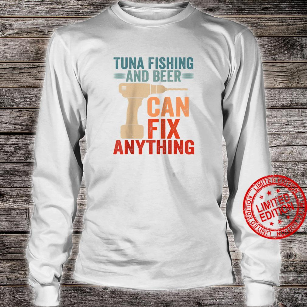 Tuna Fishing And Beer Can Fix Anything Shirt long sleeved