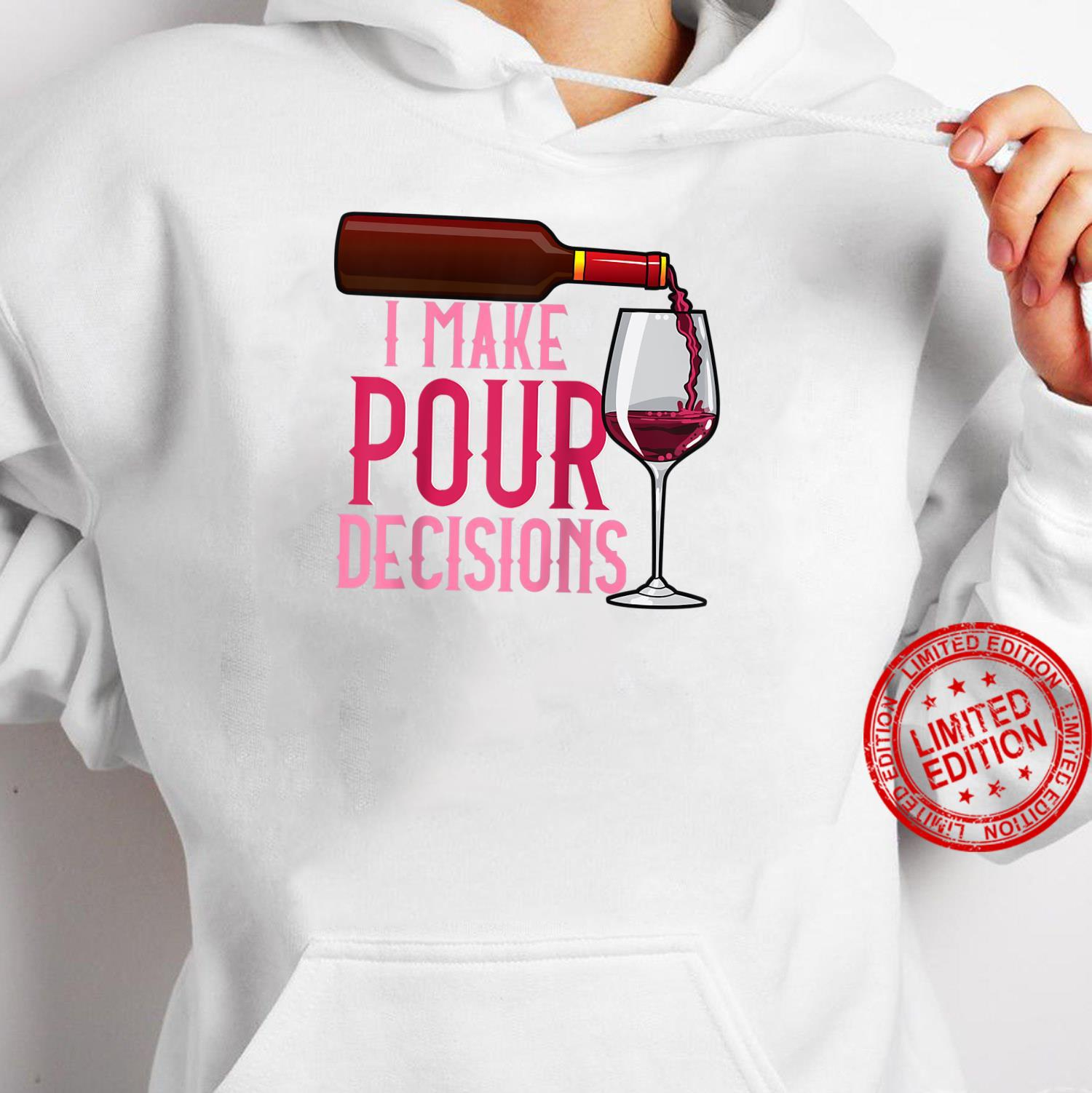 Wine Drinkers Wines Pour Decisions Glass Of Wine Shirt hoodie