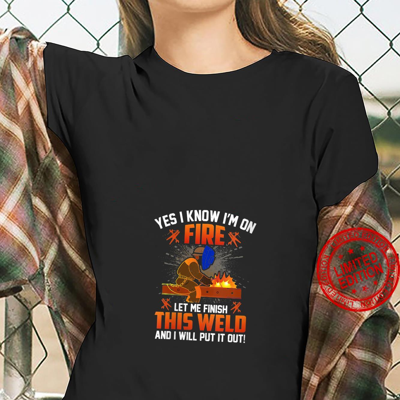 Yes I Know I'm On Fire Let Me Finish This Weld Shirt ladies tee