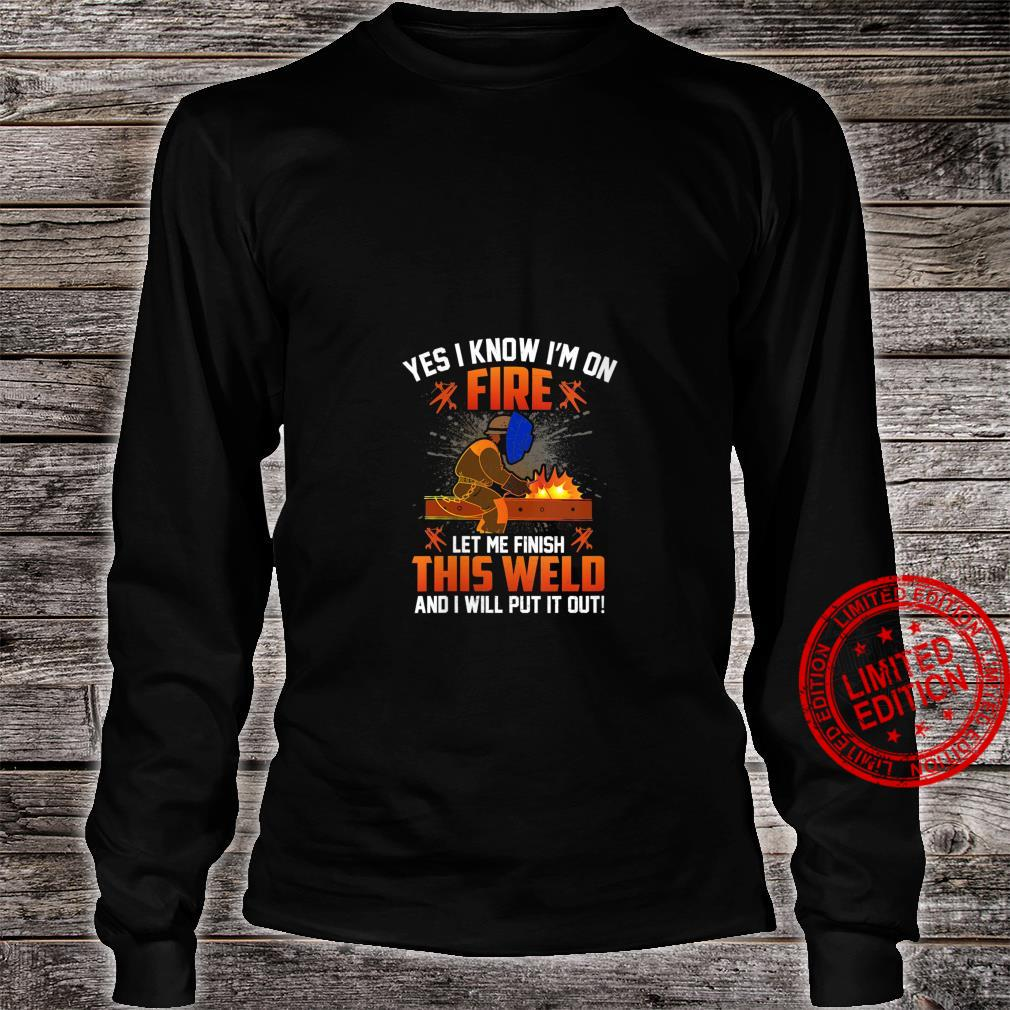 Yes I Know I'm On Fire Let Me Finish This Weld Shirt long sleeved