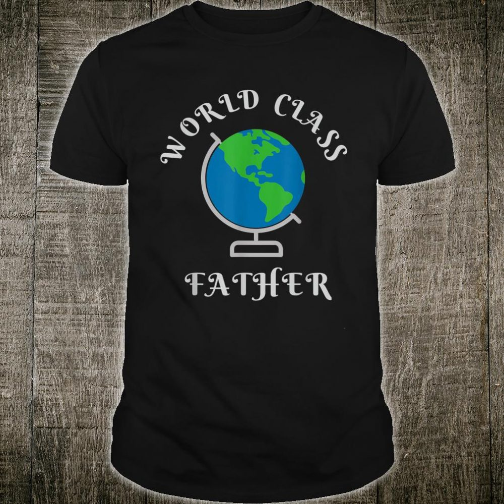 A For A World Class Father Shirt