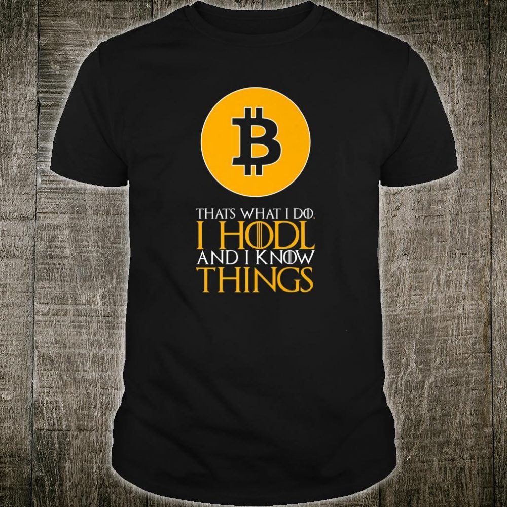 BITCOIN I HODL and I Know Things Crypto BTC Cryptocurrency Shirt