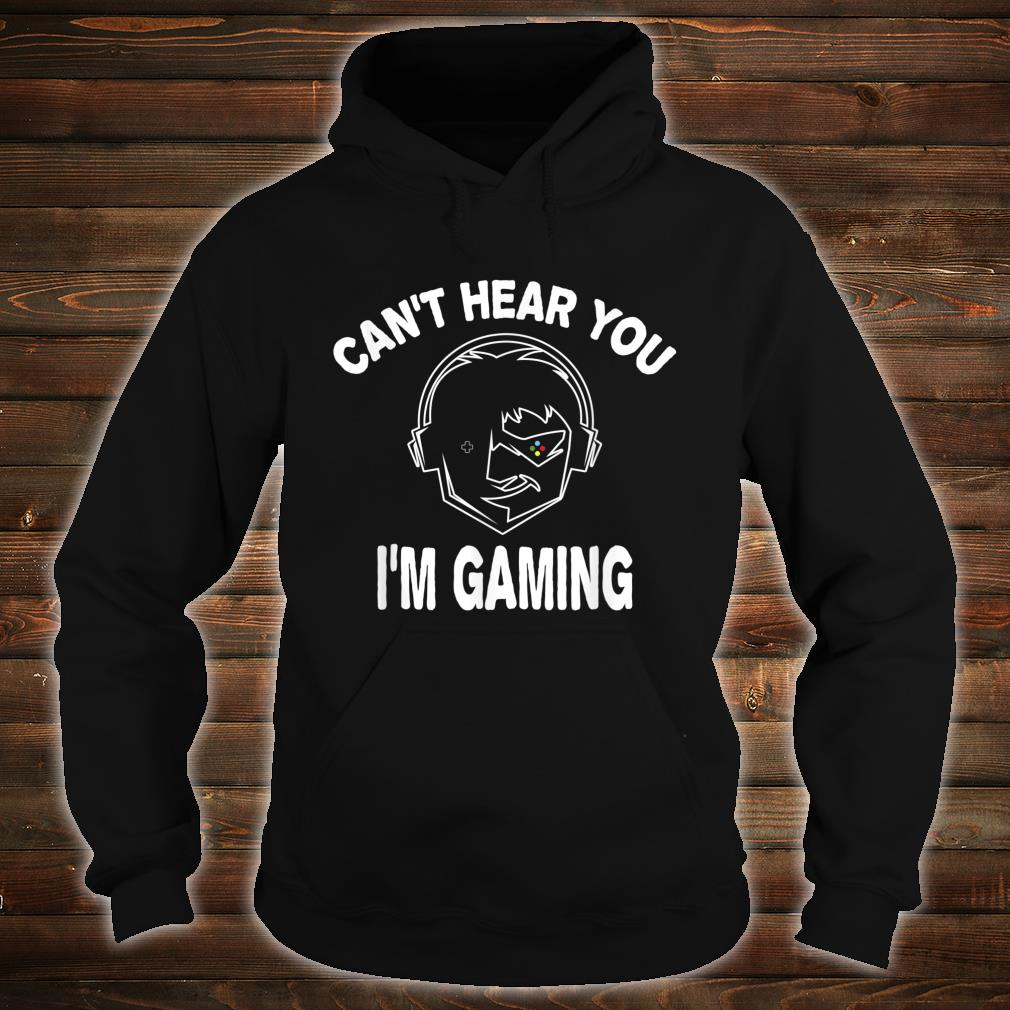 Best Gamer Game play Can't Hear You I'm Gaming Shirt hoodie