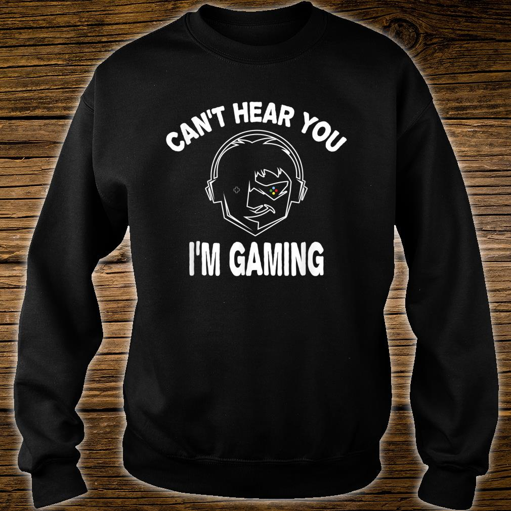 Best Gamer Game play Can't Hear You I'm Gaming Shirt sweater