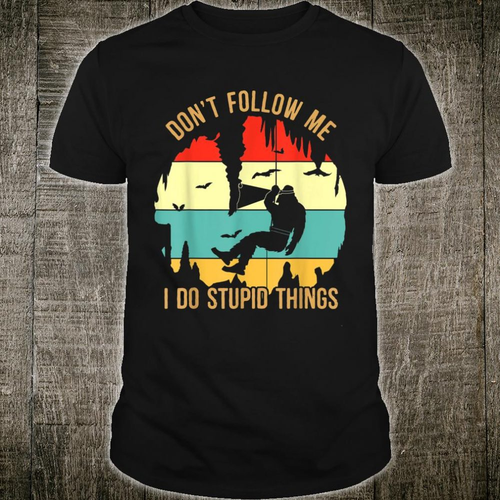 Bigfoot Spelunking Dont Follow Me I Do Stupid Things Vintage Shirt