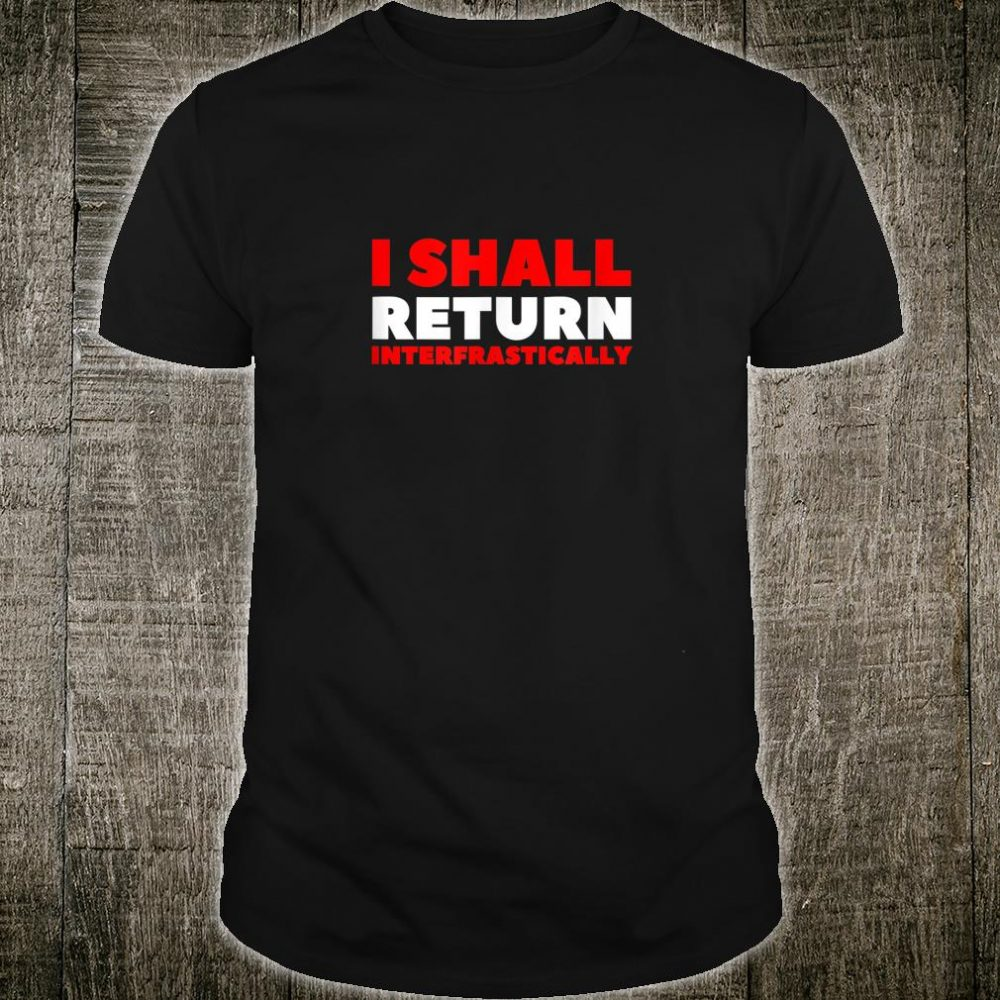 Black Adder I shall return interfrastically Shirt