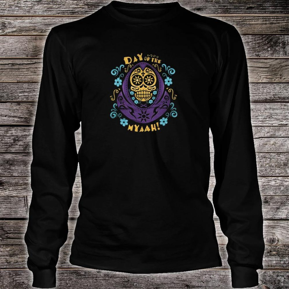 Day of the Myaah shirt long sleeved