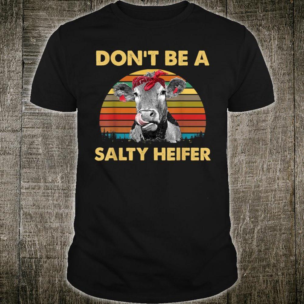 Don't Be A Salty Heifer Farm Shirt