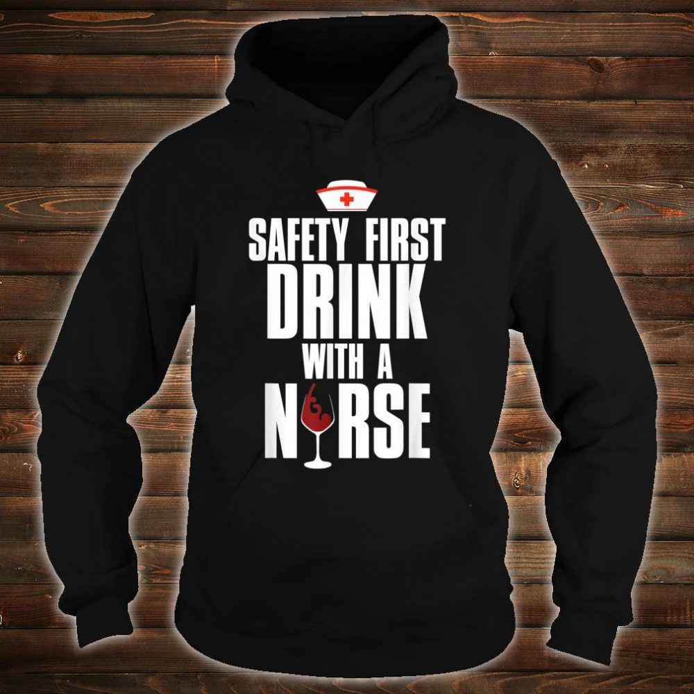 Drink With A Nurse Shirt hoodie