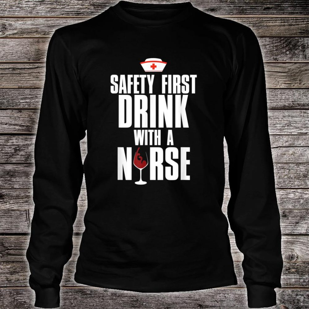 Drink With A Nurse Shirt long sleeved