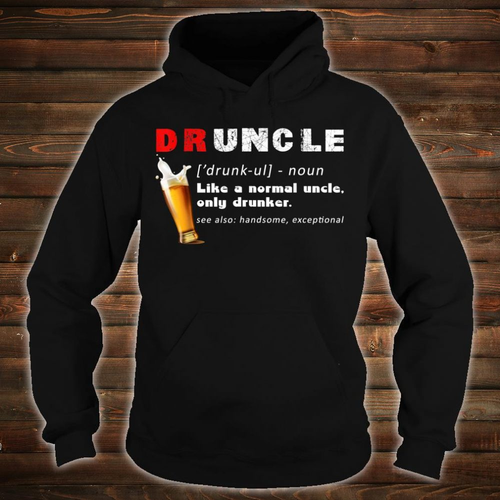 Druncle Definition Like A Normal Uncle Only Drunker Shirt hoodie