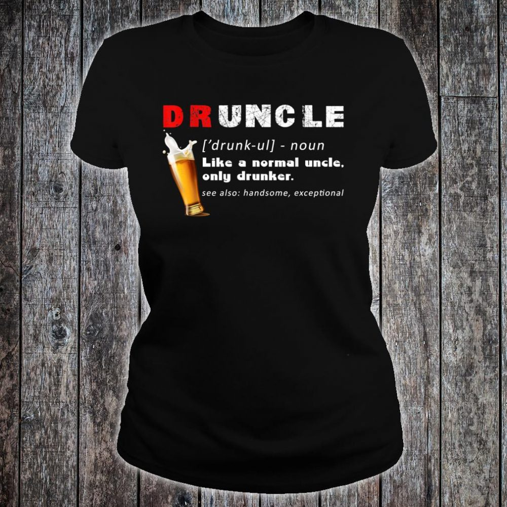 Druncle Definition Like A Normal Uncle Only Drunker Shirt ladies tee