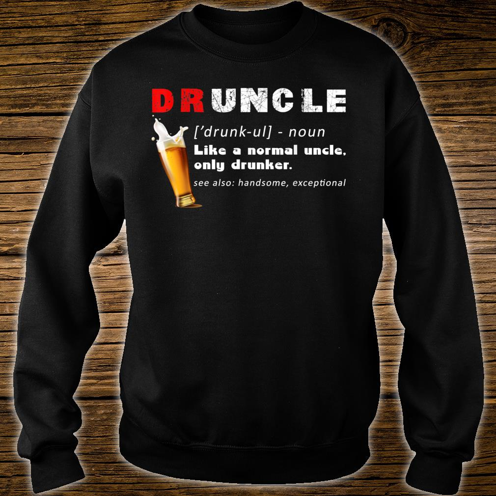 Druncle Definition Like A Normal Uncle Only Drunker Shirt sweater