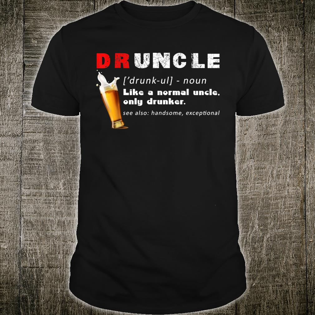 Druncle Definition Like A Normal Uncle Only Drunker Shirt