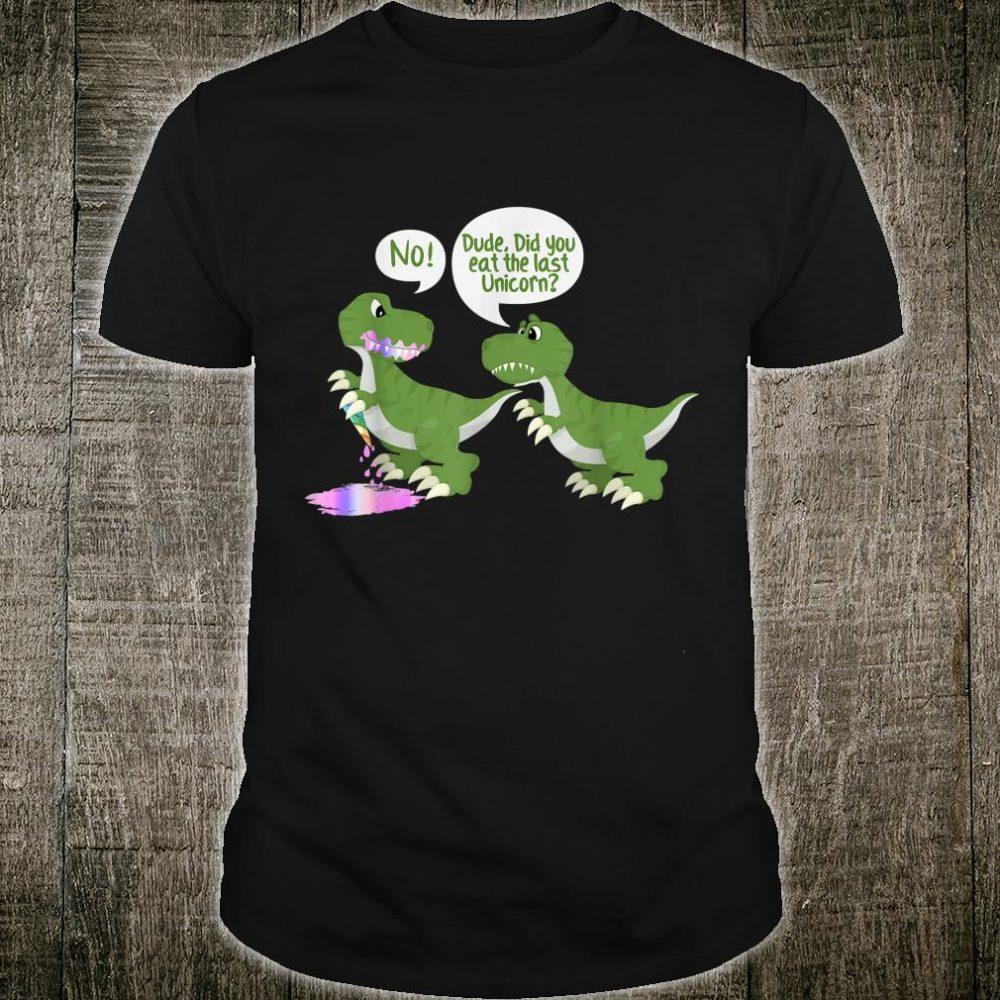 Dude Did You Eat The Last Unicorn Funny Dinosaur Shirt