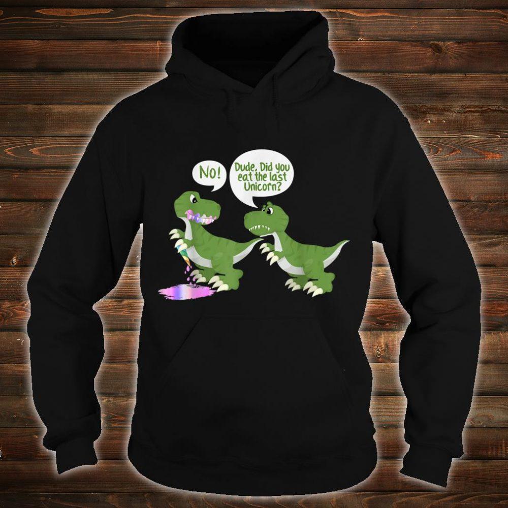 Dude Did You Eat The Last Unicorn Funny Dinosaur Shirt hoodie