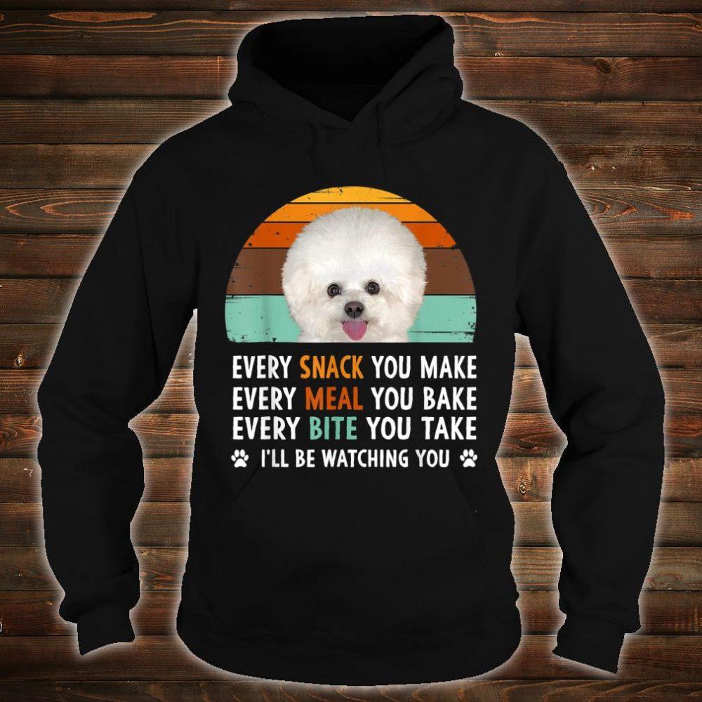 Every Snack You Make Every Meal You Bake Bichon Frise Dog Shirt hoodie