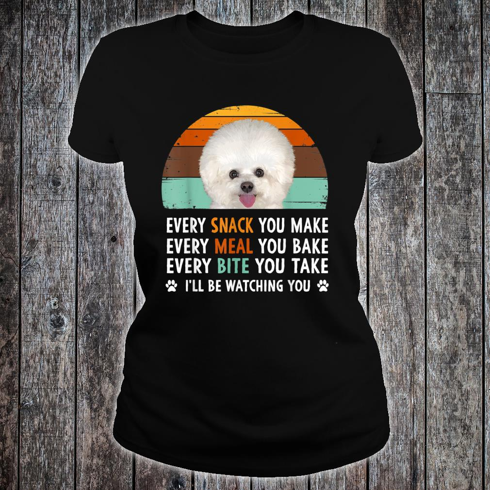Every Snack You Make Every Meal You Bake Bichon Frise Dog Shirt ladies tee