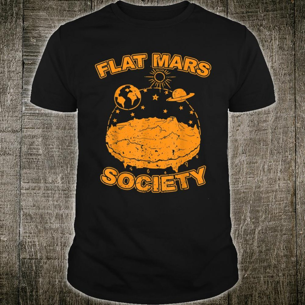 Flat Mars Society Flat Earth Universe SciFi Space Science Shirt