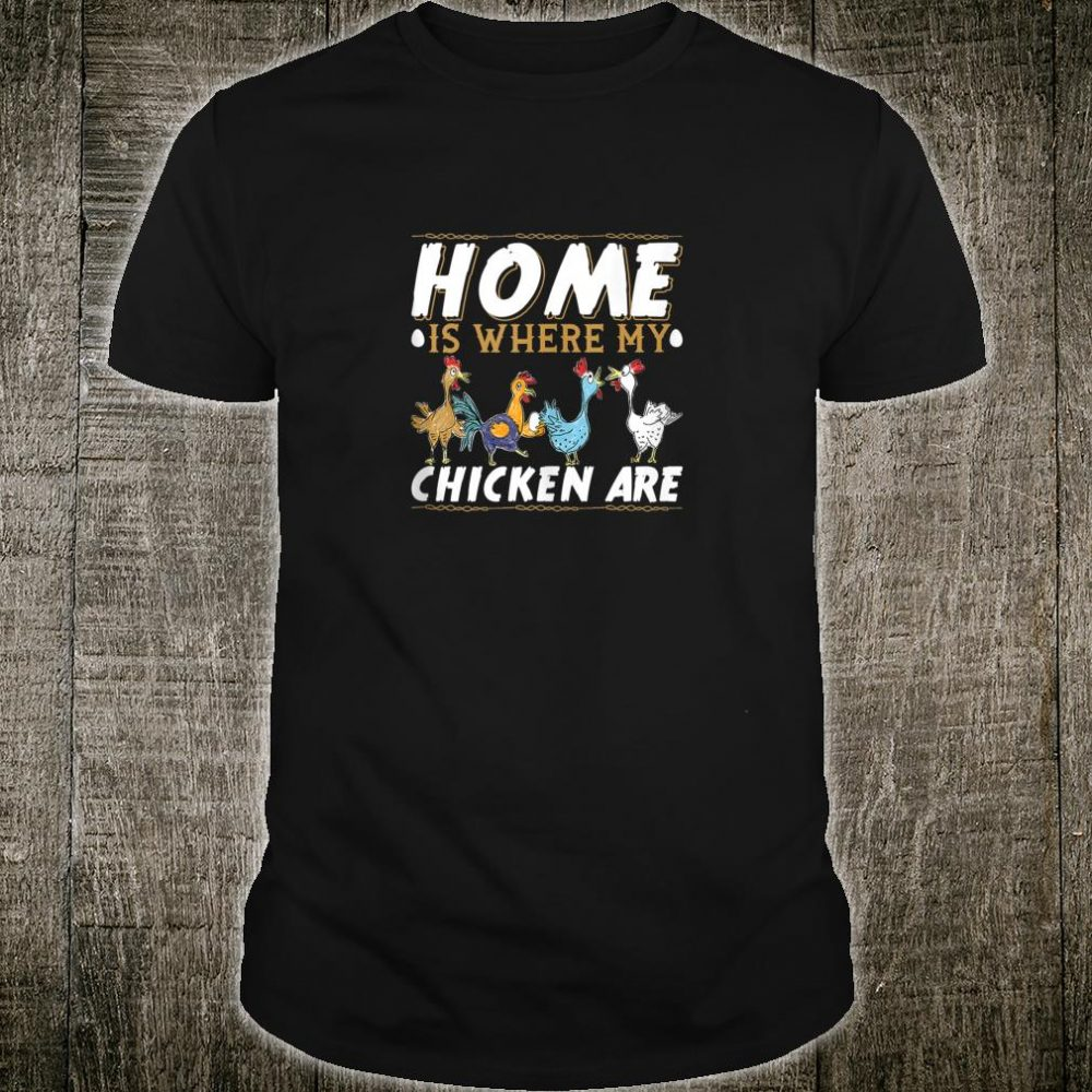 Funny Chicken Farmer Home Is Where My Chicken Are Shirt