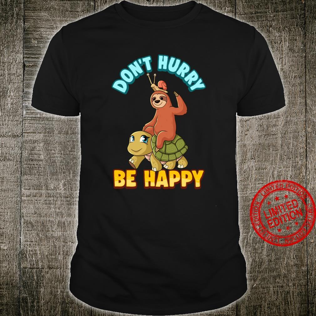 Funny Don't Hurry Be Happy Sloth Turtle Snail Shirt