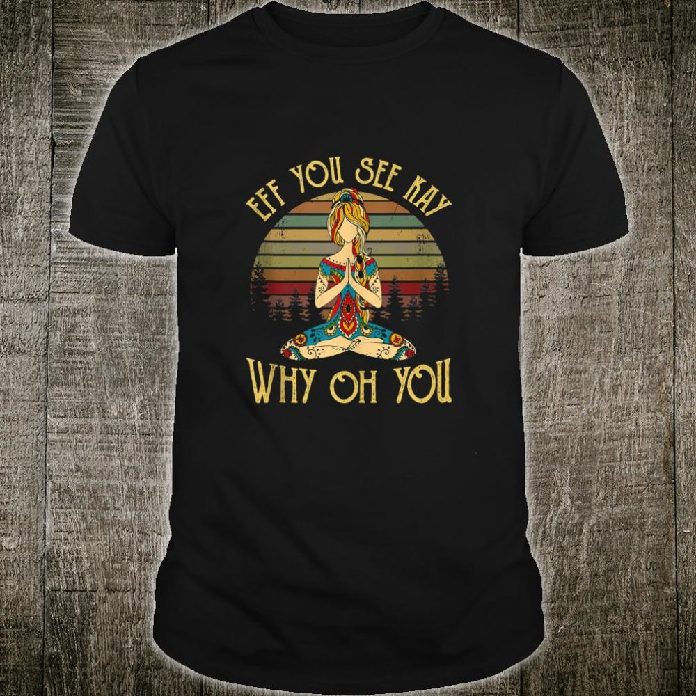 Funny EFF You See Kay Why Oh You Tattooed Skeleton Yoga Shirt