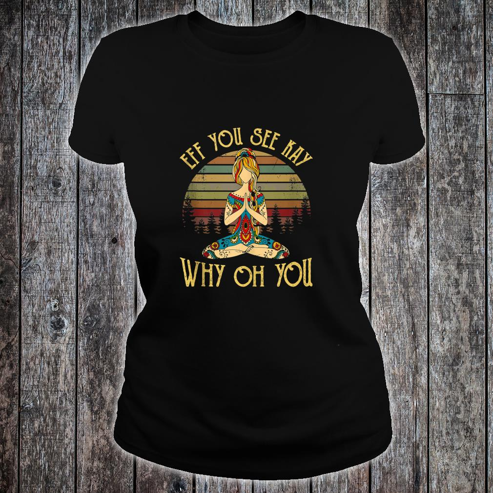 Funny EFF You See Kay Why Oh You Tattooed Skeleton Yoga Shirt ladies tee