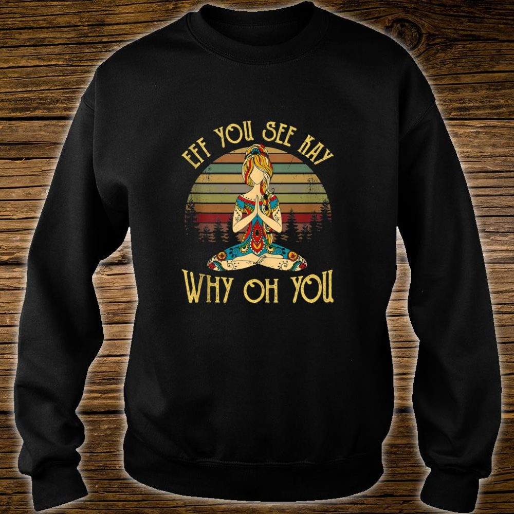 Funny EFF You See Kay Why Oh You Tattooed Skeleton Yoga Shirt sweater