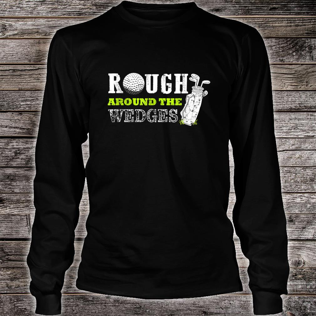 Funny Fathers Day Golf Rough around the Wedges Shirt long sleeved