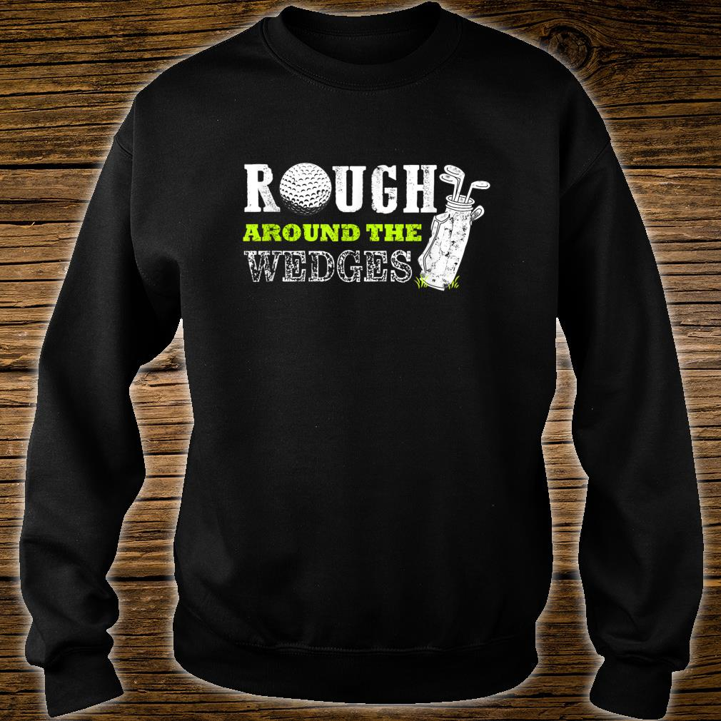 Funny Fathers Day Golf Rough around the Wedges Shirt sweater