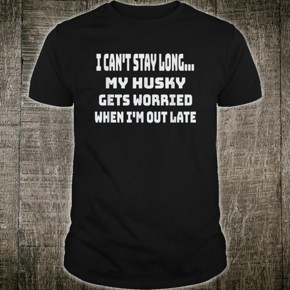 Funny My Husky Gets Worried Quote Dog Shirt