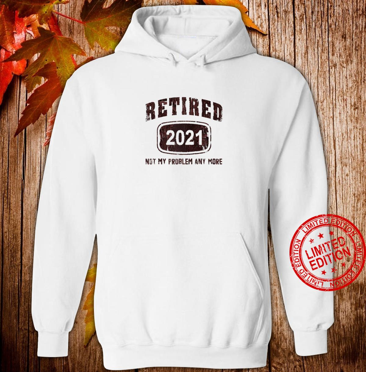 Gray Retired 2021 Not My Problem Anymore Vintage Retro Style Shirt hoodie