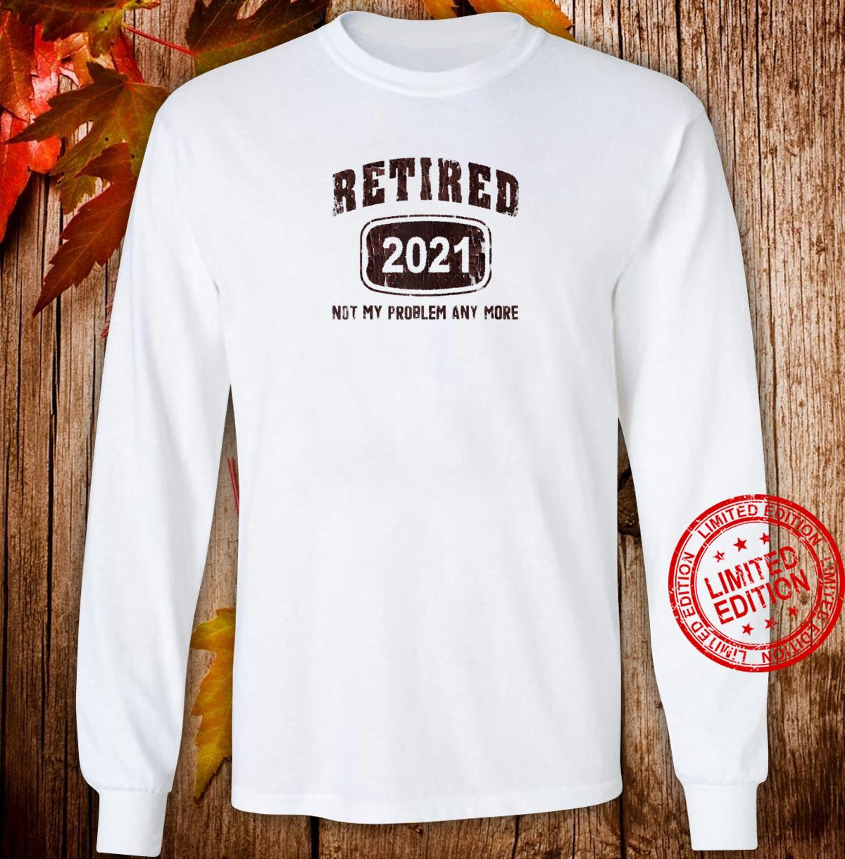 Gray Retired 2021 Not My Problem Anymore Vintage Retro Style Shirt long sleeved