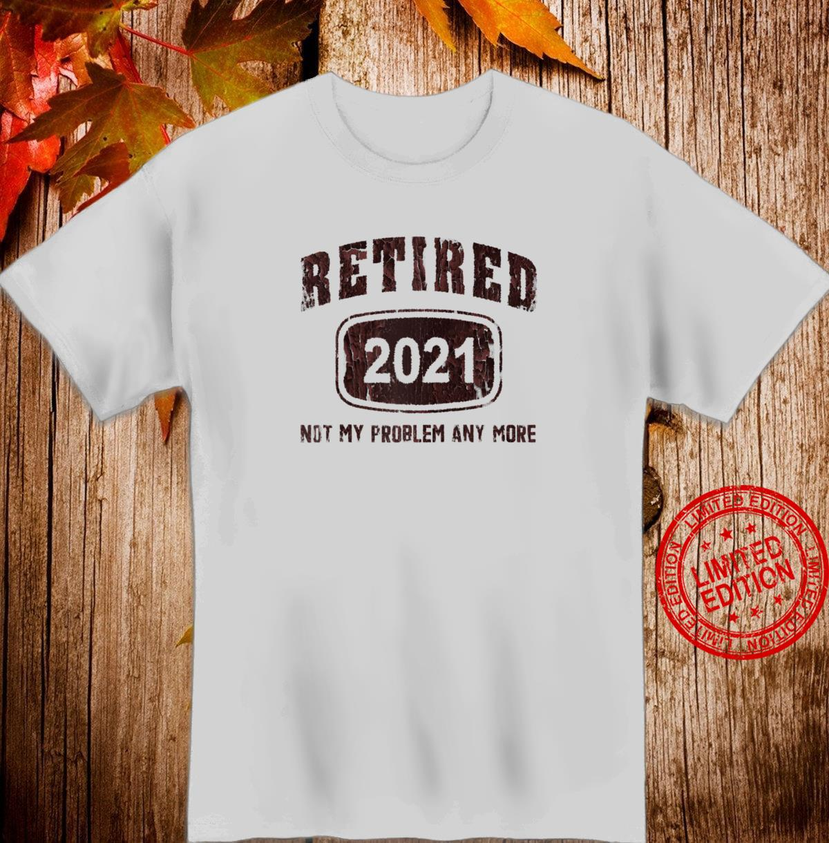 Gray Retired 2021 Not My Problem Anymore Vintage Retro Style Shirt