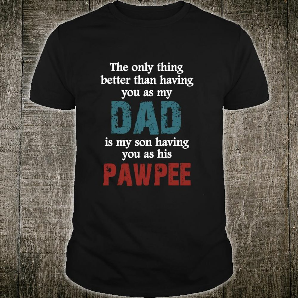 Have you as Dad and PawPee for PawPee Shirt