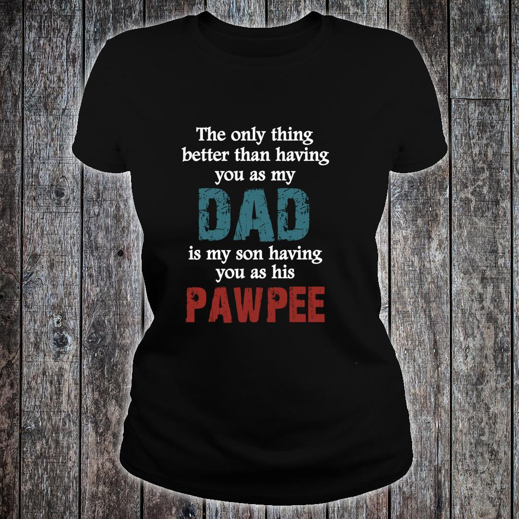 Have you as Dad and PawPee for PawPee Shirt ladies tee