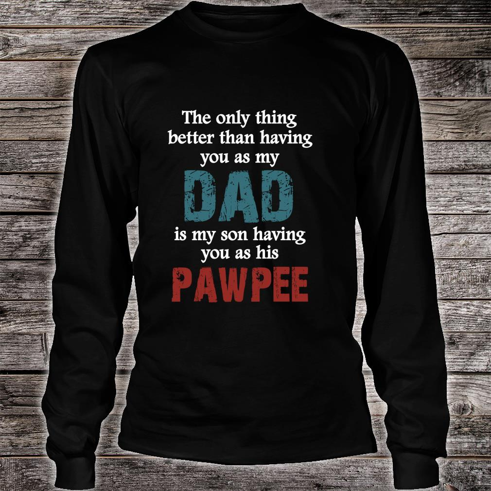 Have you as Dad and PawPee for PawPee Shirt long sleeved