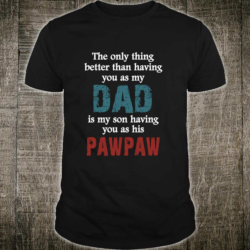 Have you as Dad and Pawpaw for Pawpaw Shirt