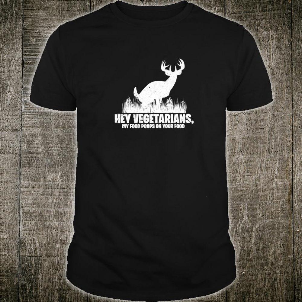 Hey Vegetarians My Food Poops On Your Food Hunting Hunter Shirt