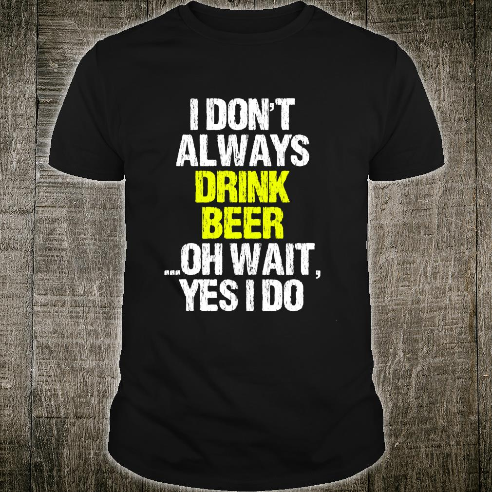 I Don't Always Drink Beer Drinking Cool Shirt