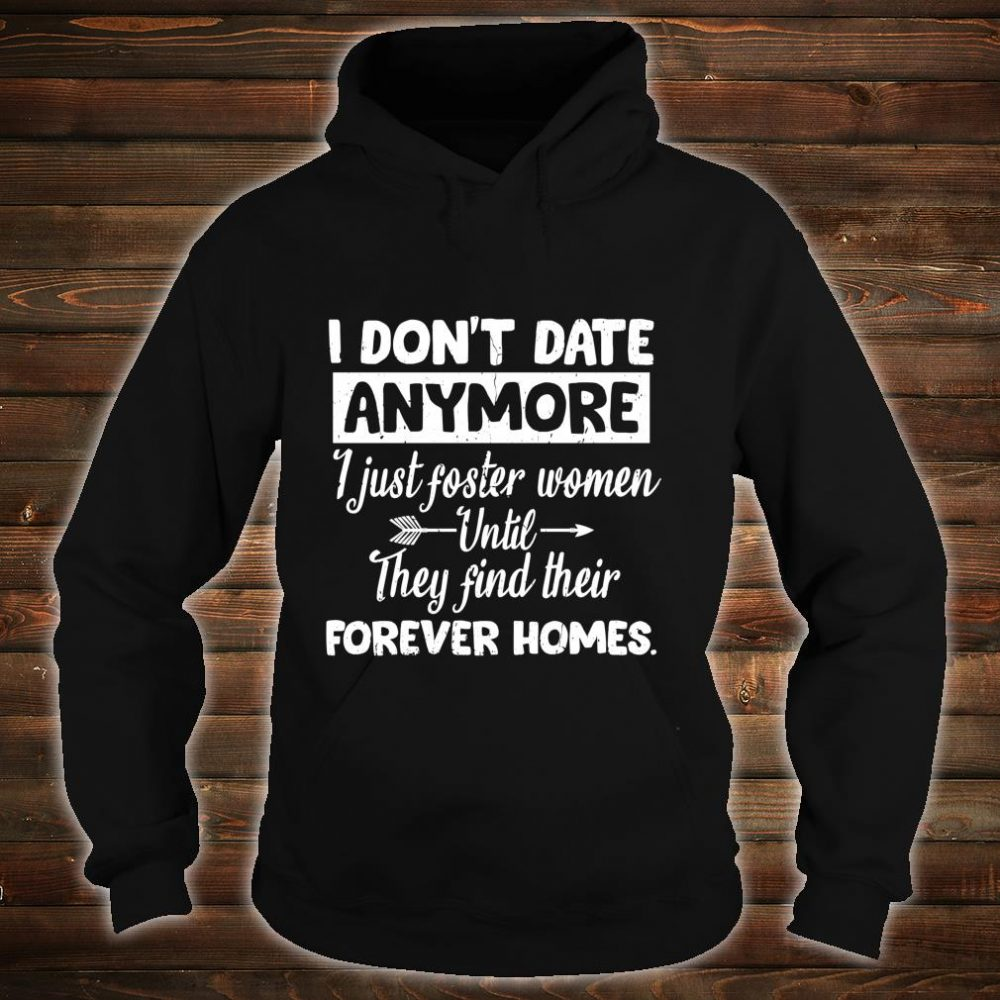 I Don't Date Anymore I Just FosterFunny Husband Shirt hoodie