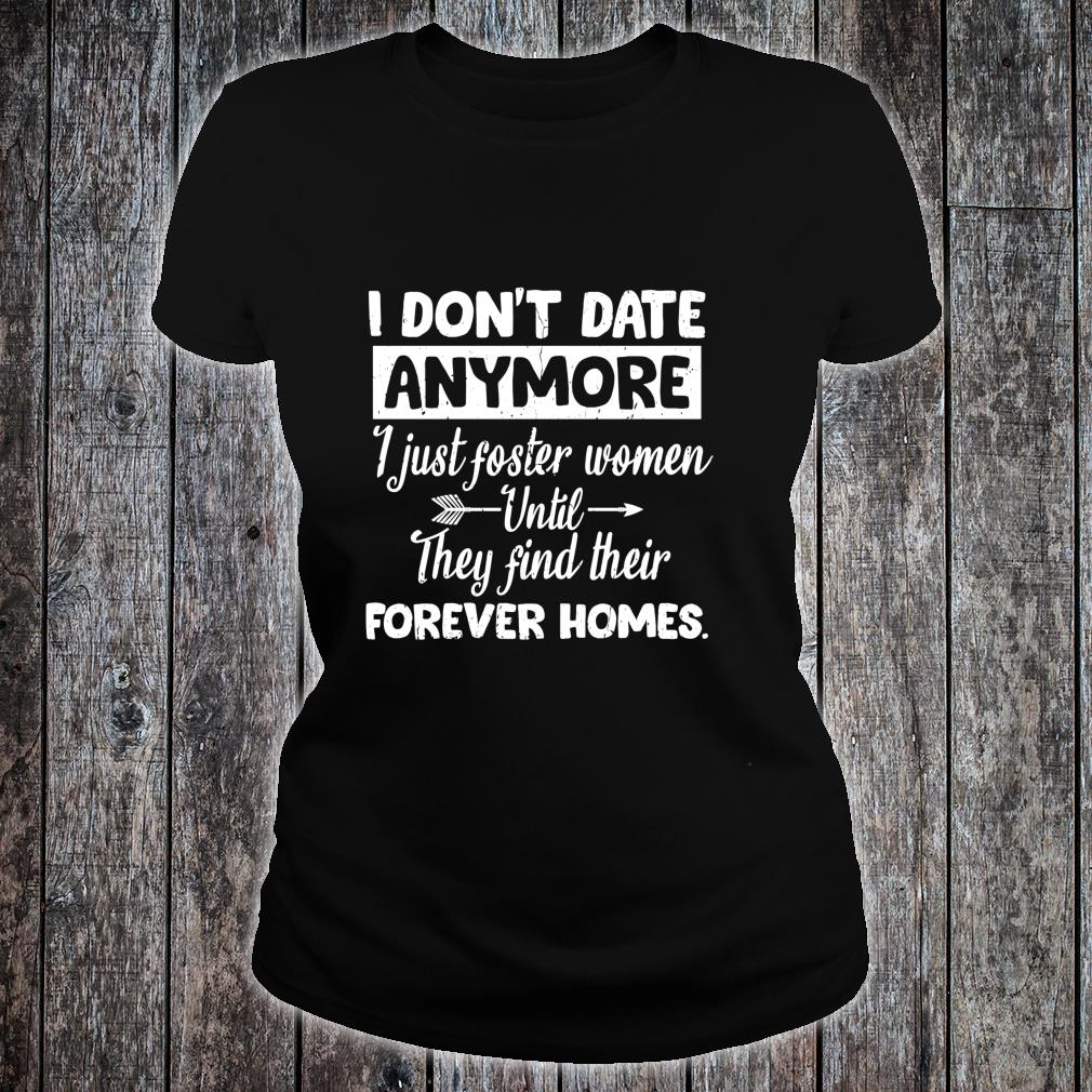 I Don't Date Anymore I Just FosterFunny Husband Shirt ladies tee
