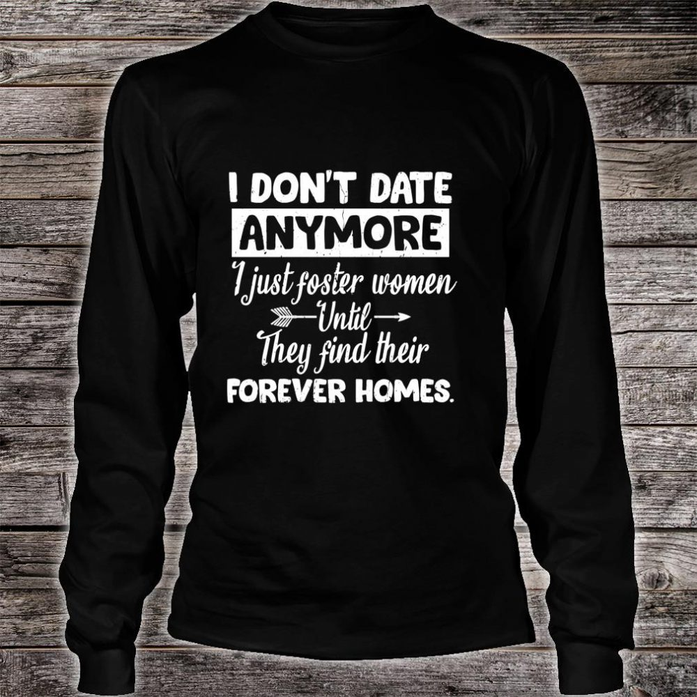 I Don't Date Anymore I Just FosterFunny Husband Shirt long sleeved